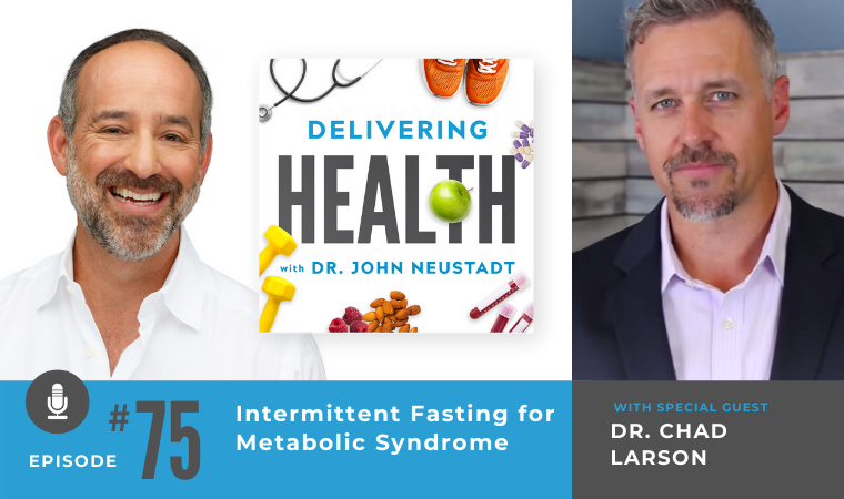 75. Intermittent Fasting for Metabolic Syndrome with Dr. Chad Larson